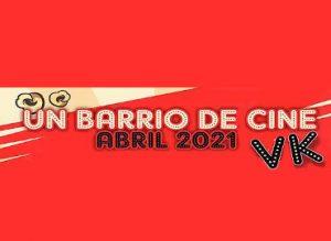 Un barrio de cine (Abril 2021)